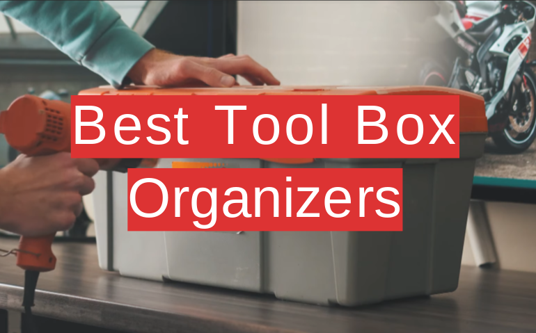 5 Best Tool Box Organizers